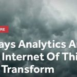 6 Ways Analytics And The Internet Of Things Will Transform Business