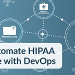 How to Automate HIPAA Compliance with DevOps
