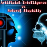 Artificial intelligence or Natural stupidity – You cannot choose ONE