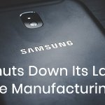 Samsung Shuts Down Its Last Chinese Manufacturing Plant. Here Is Why
