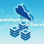 Blockchain as a Service (BaaS). How Do Blockchain Cloud-based Solutions Work?