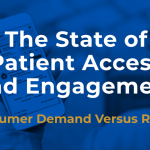 The State of Patient Access and Engagement: Consumer Demand Versus Reality